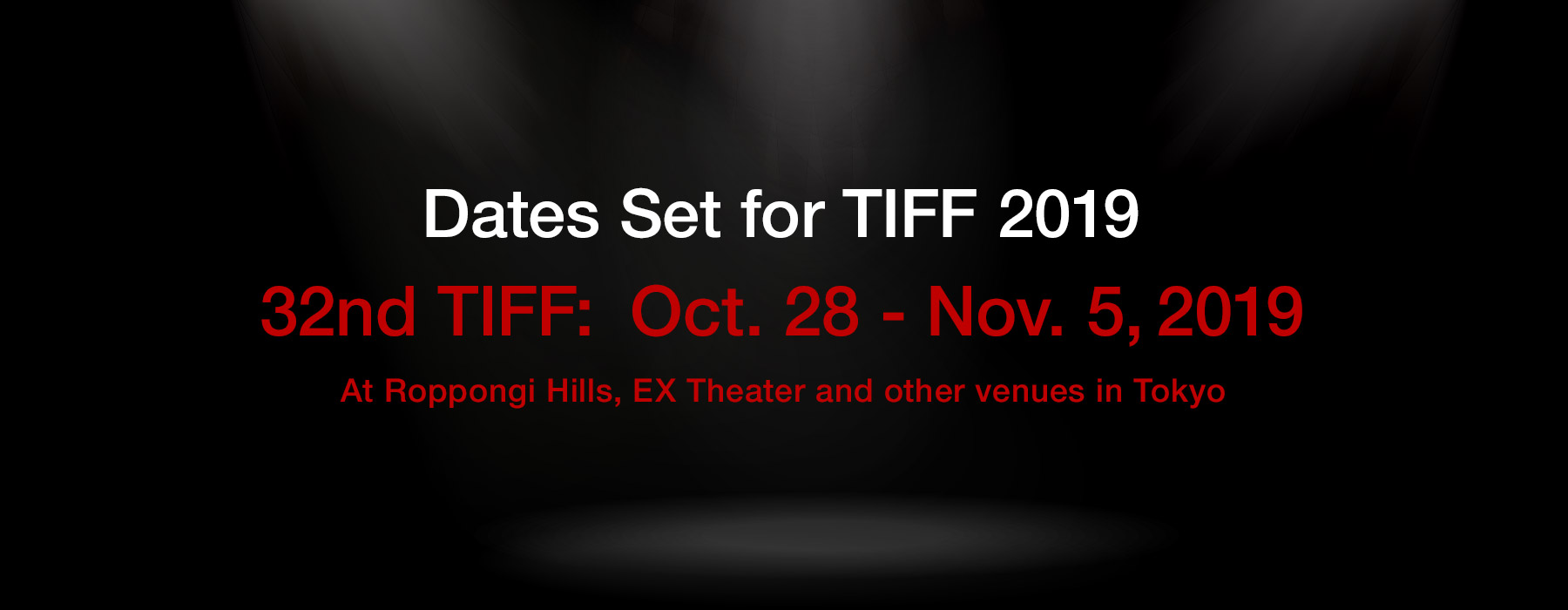 Dates Set for TIFF 2019 / 32nd TIFF: Oct.28 - Nov.5, 2019 At Roppongi Hills, EX Theater and other venues in Tokyo